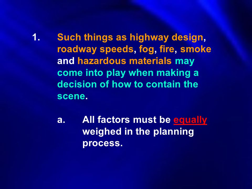 1. Such things as highway design,. roadway speeds, fog, fire, smoke