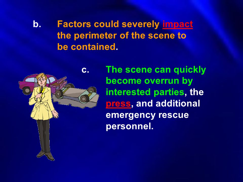 b. Factors could severely impact. the perimeter of the scene to