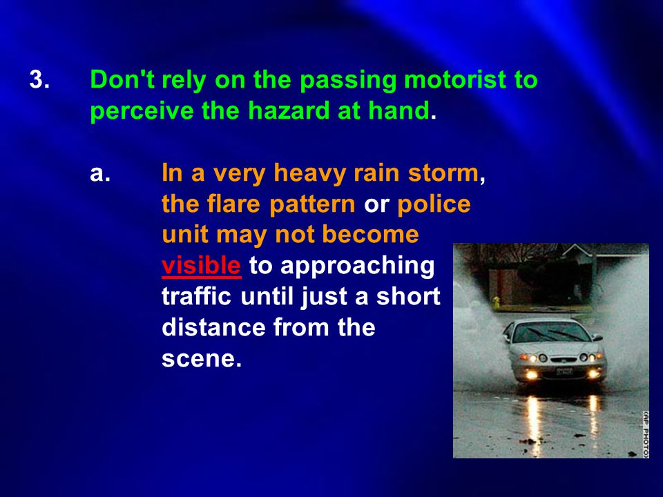 3. Don t rely on the passing motorist to perceive the hazard at hand.