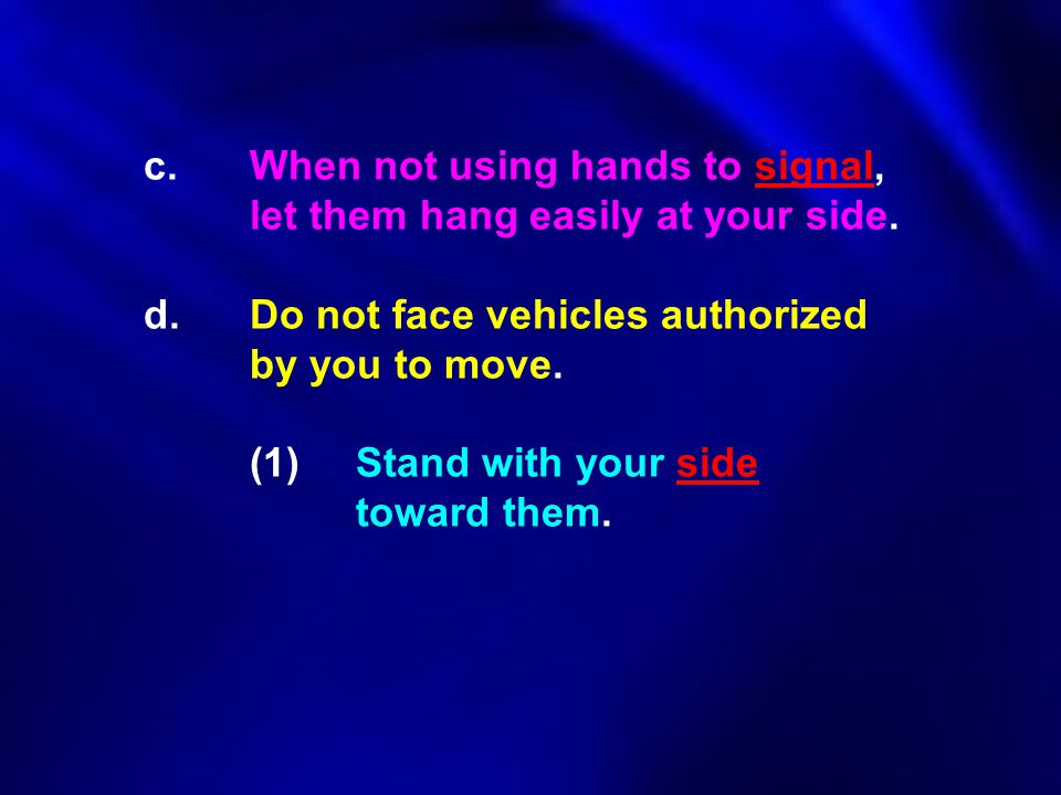 c. When not using hands to signal,. let them hang easily at your side