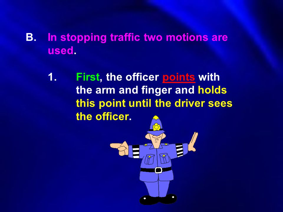 B. In stopping traffic two motions are. used. 1