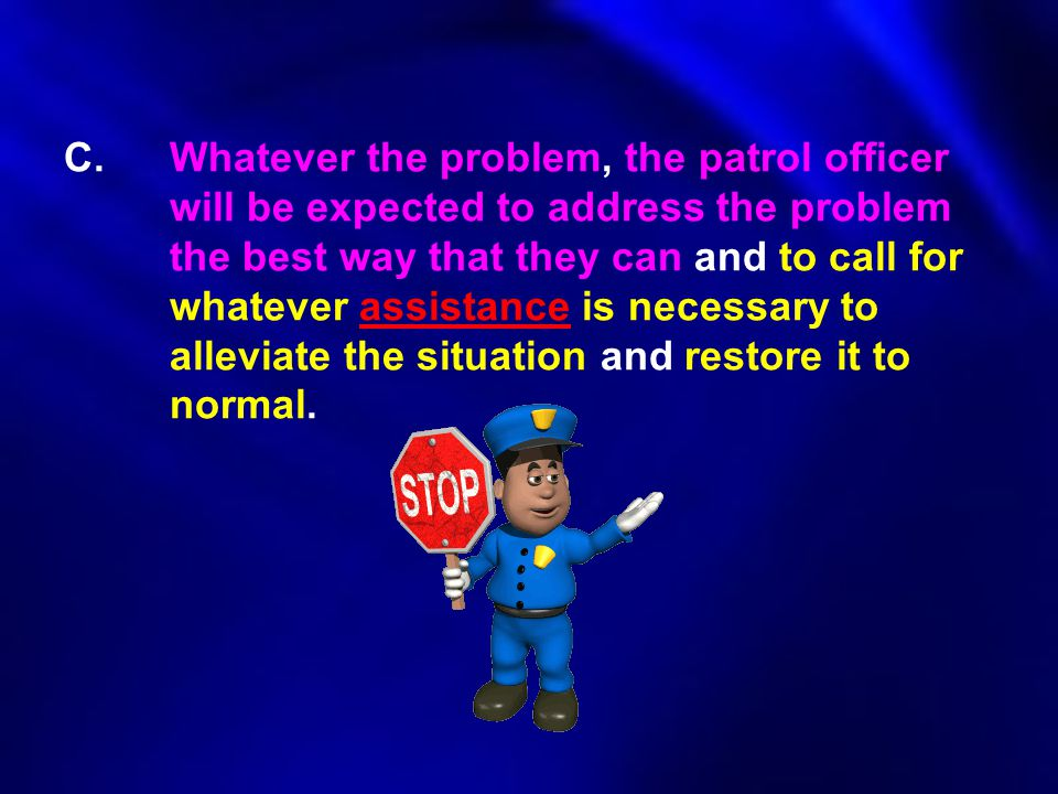 C. Whatever the problem, the patrol officer