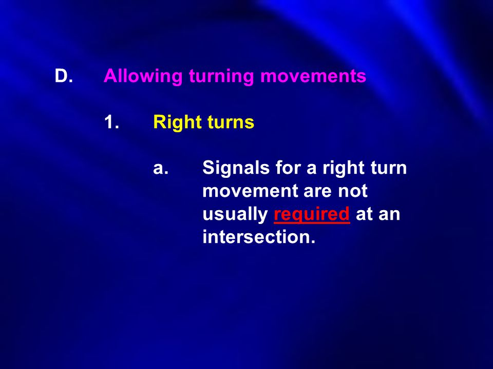 D. Allowing turning movements. 1. Right turns. a