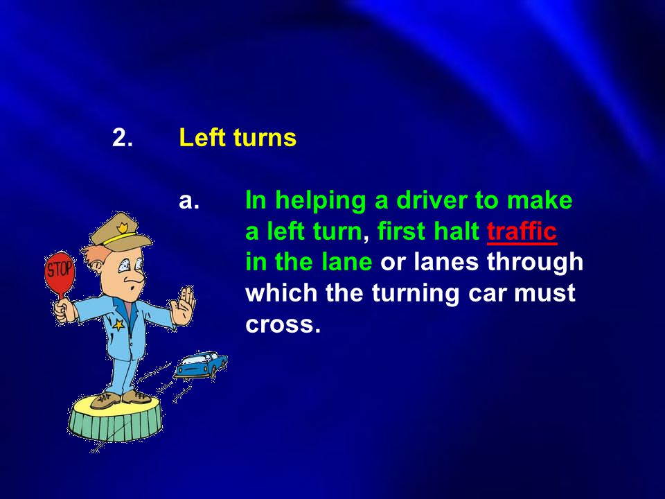 2. Left turns. a. In helping a driver to make
