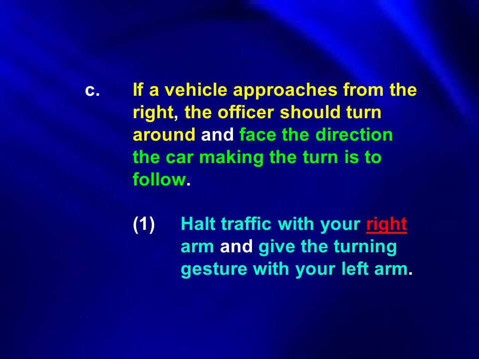 c. If a vehicle approaches from the. right, the officer should turn