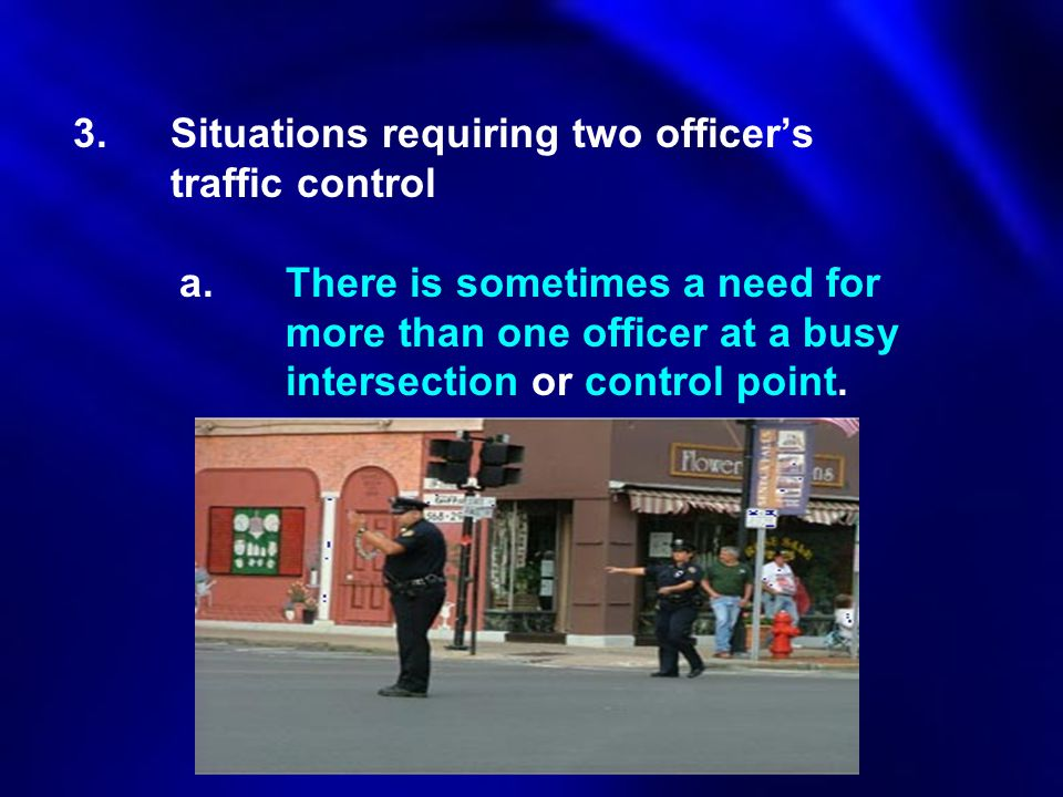 Situations requiring two officer's traffic control. a