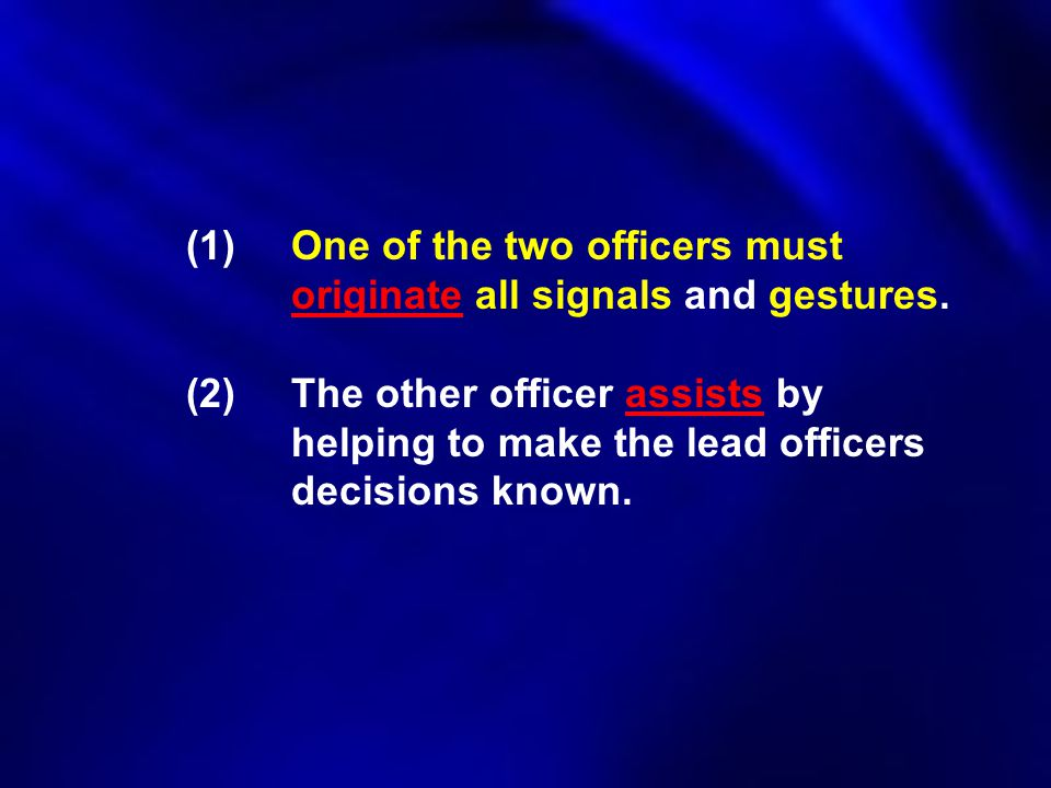 (1). One of the two officers must. originate all signals and gestures
