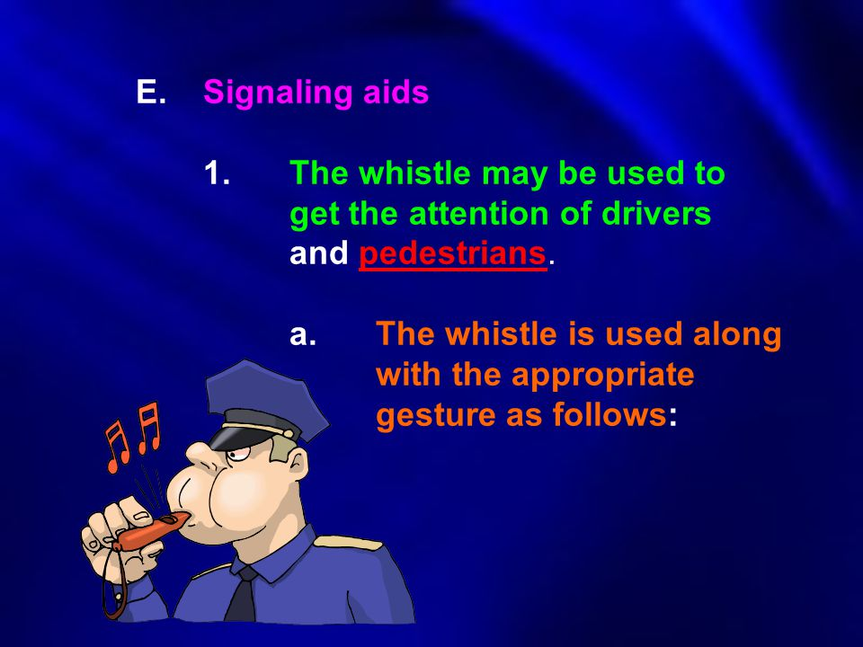 E. Signaling aids. 1. The whistle may be used to