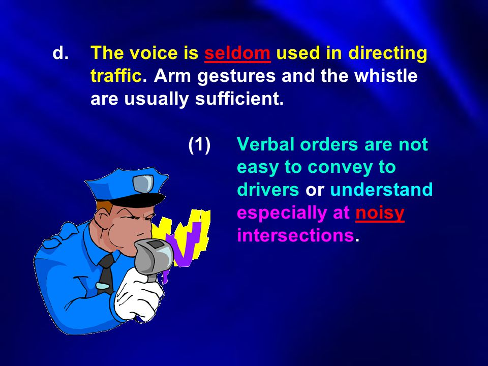 d. The voice is seldom used in directing. traffic
