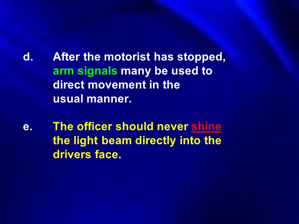 d. After the motorist has stopped,. arm signals many be used to
