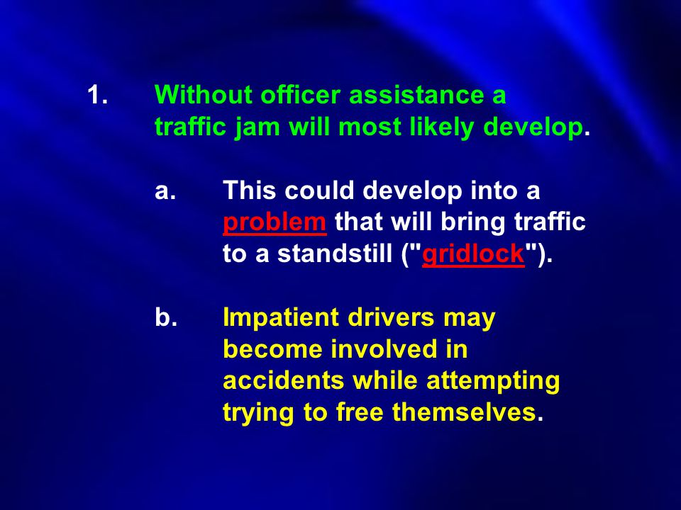 1. Without officer assistance a. traffic jam will most likely develop
