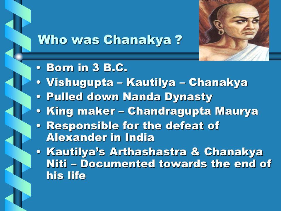 Who was Chanakya Born in 3 B.C. Vishugupta – Kautilya – Chanakya