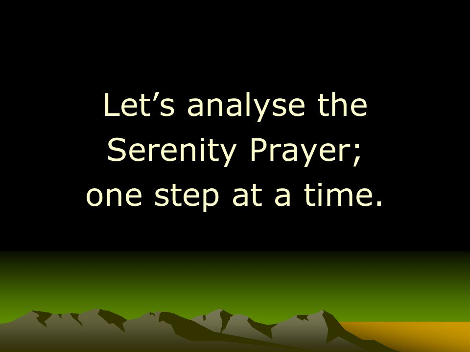 Let's analyse the Serenity Prayer; one step at a time.