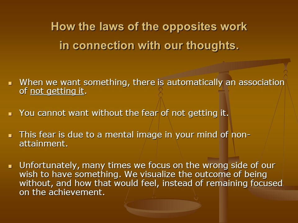 How the laws of the opposites work in connection with our thoughts.