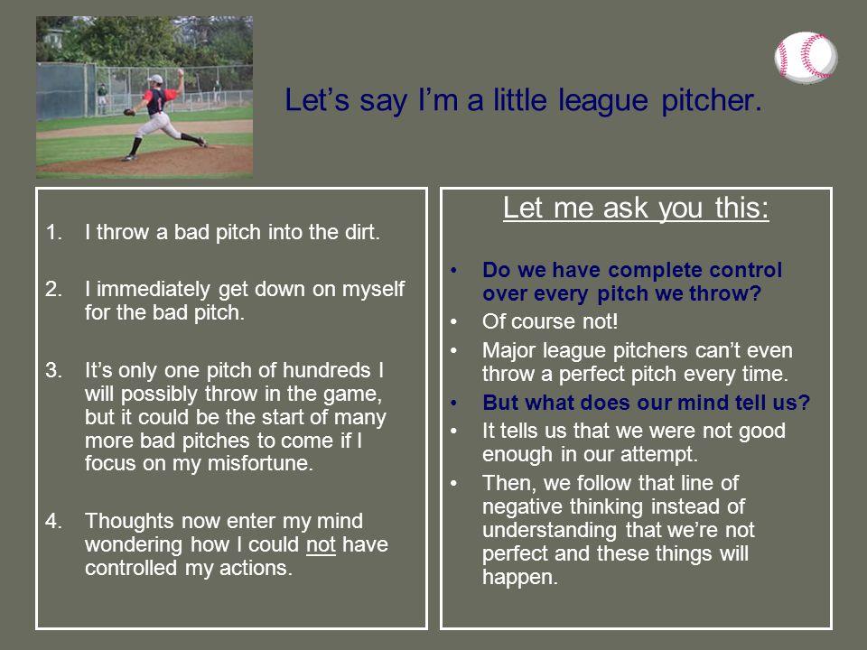 Let's say I'm a little league pitcher.