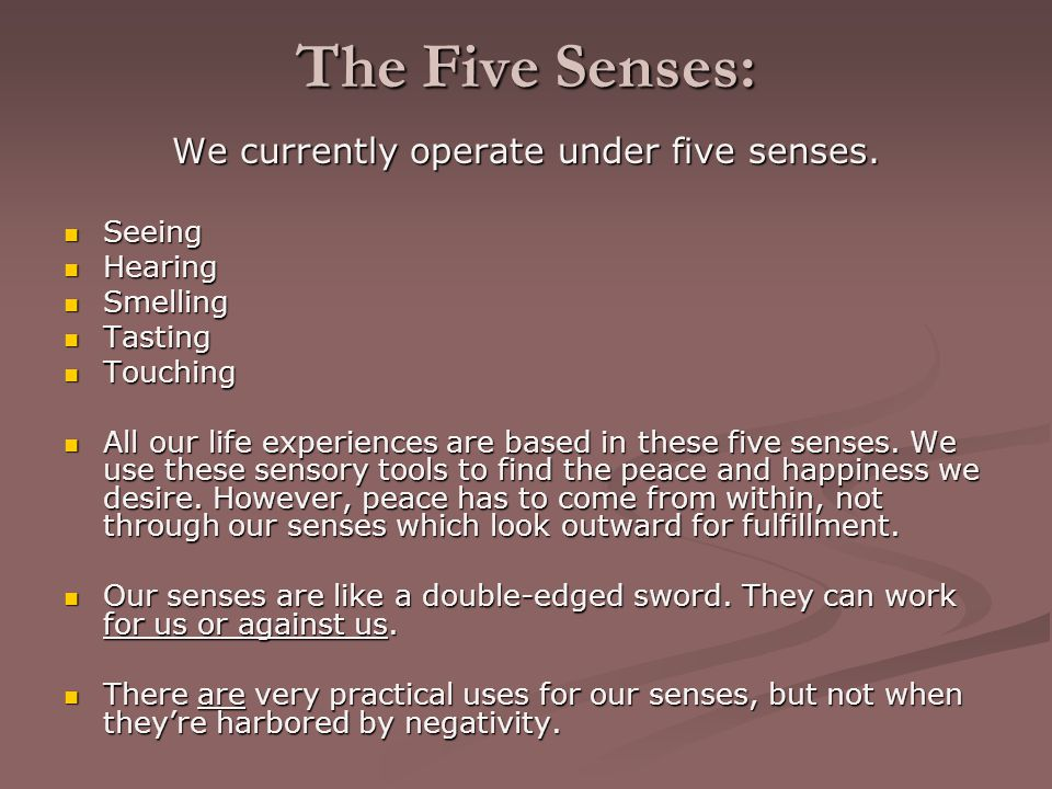 We currently operate under five senses.
