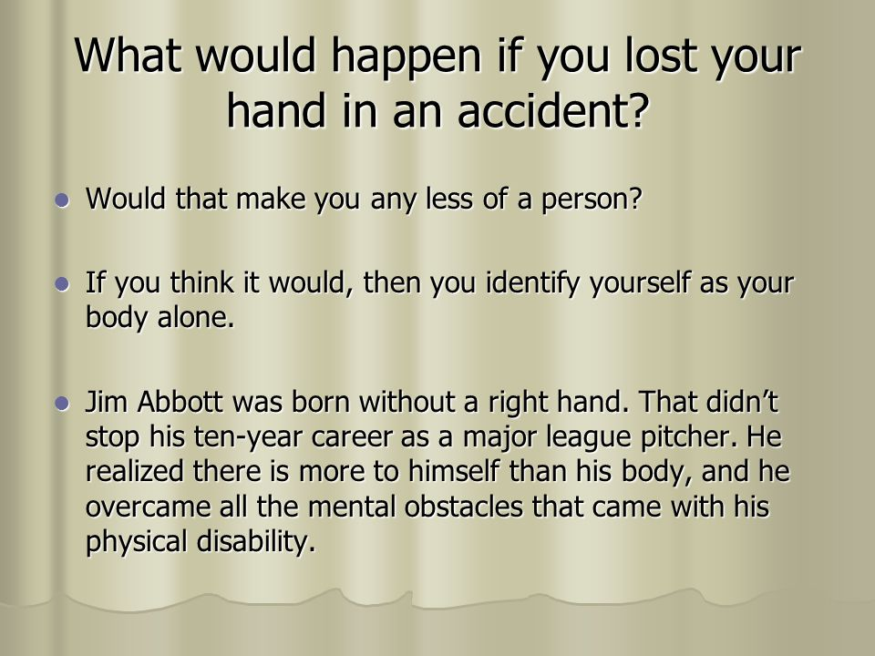 What would happen if you lost your hand in an accident