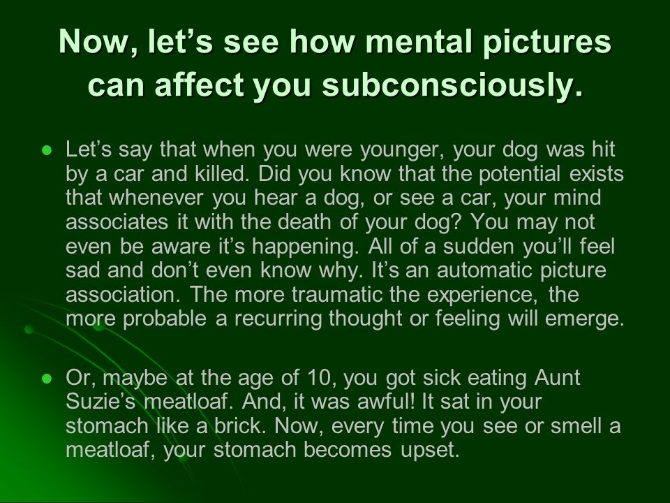 Now, let's see how mental pictures can affect you subconsciously.