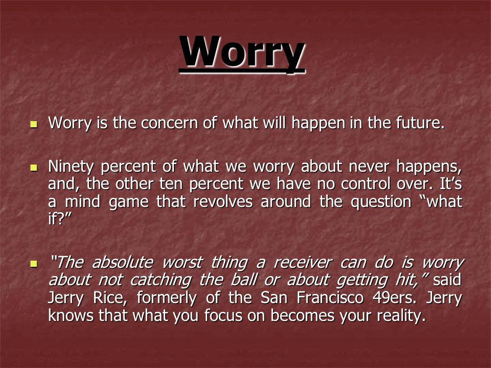 Worry Worry is the concern of what will happen in the future.