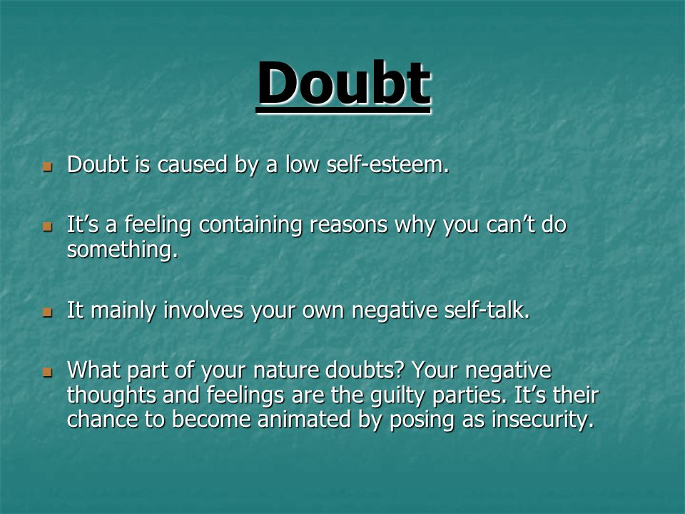 Doubt Doubt is caused by a low self-esteem.