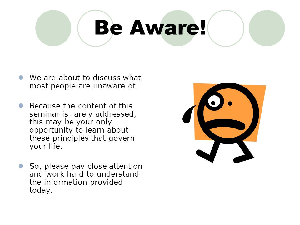 Be Aware! We are about to discuss what most people are unaware of.