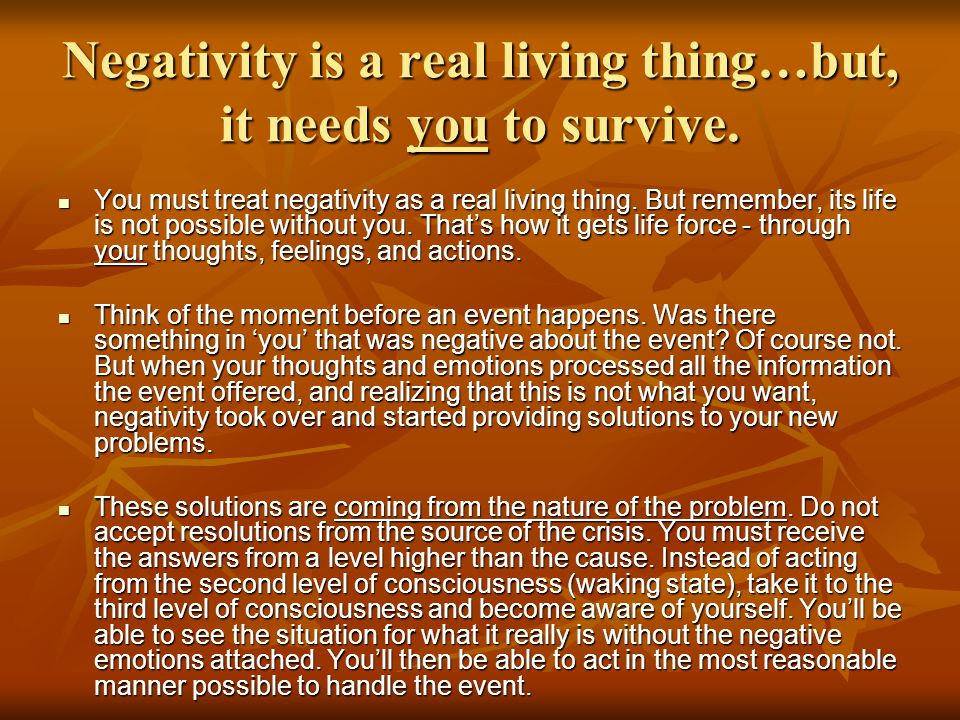 Negativity is a real living thing…but, it needs you to survive.