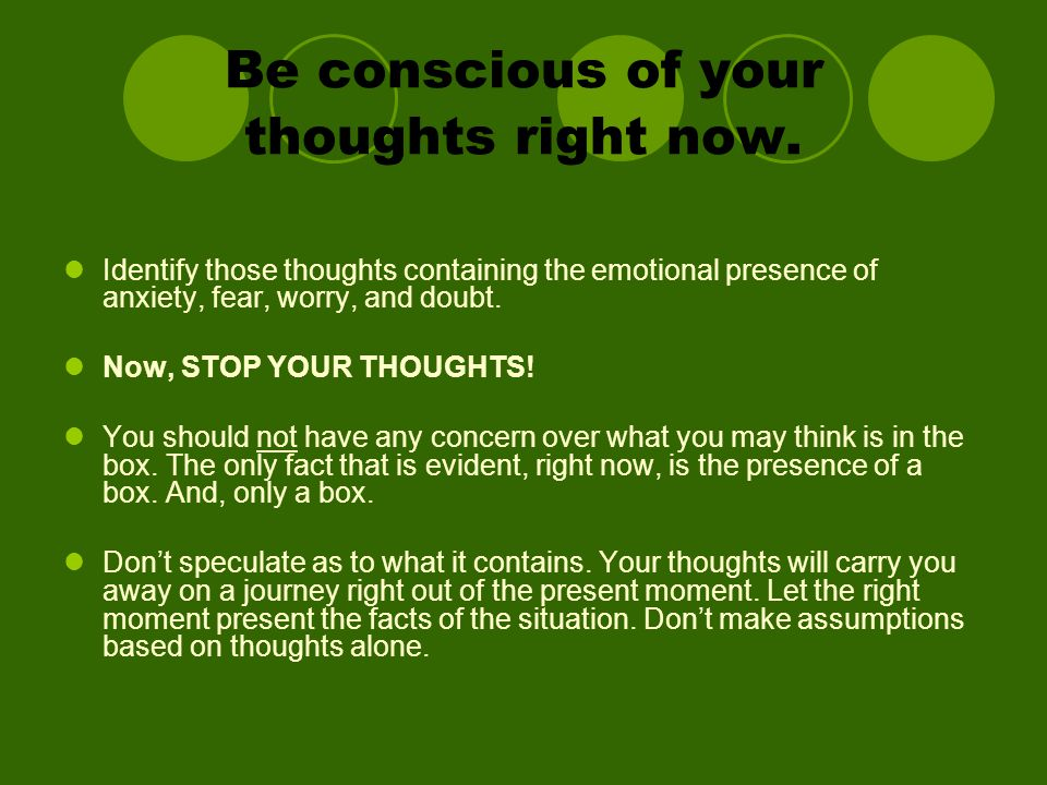 Be conscious of your thoughts right now.