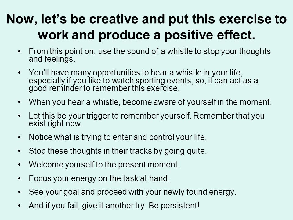 Now, let's be creative and put this exercise to work and produce a positive effect.
