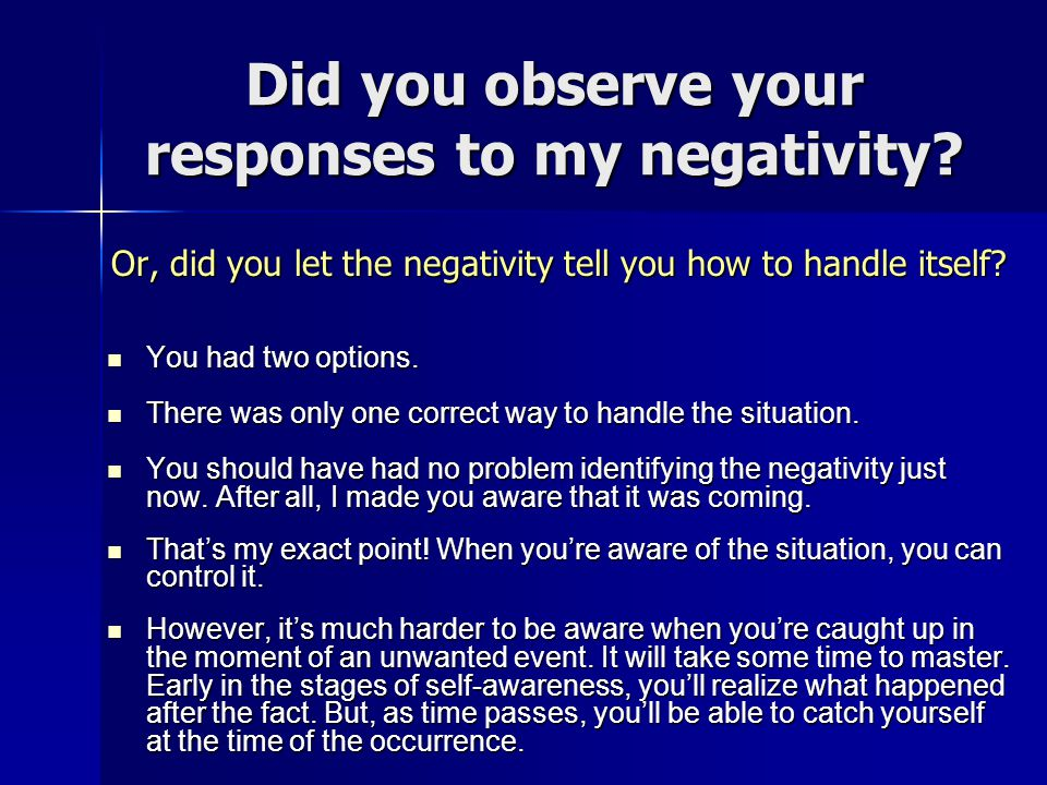 Did you observe your responses to my negativity