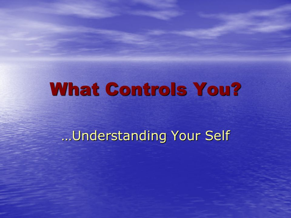 …Understanding Your Self