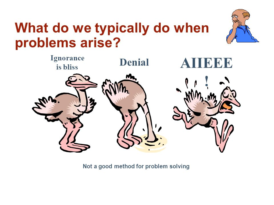 What do we typically do when problems arise