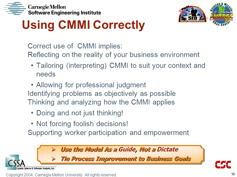 Using CMMI Correctly Correct use of CMMI implies:
