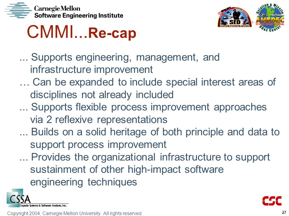 CMMI...Re-cap ... Supports engineering, management, and infrastructure improvement.