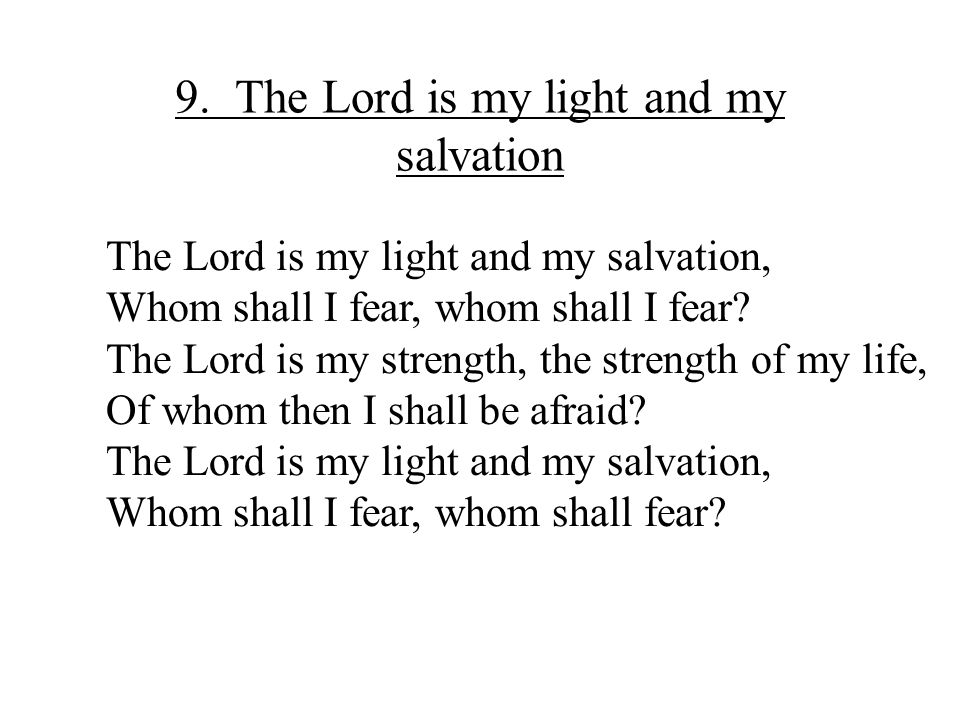 9. The Lord is my light and my salvation