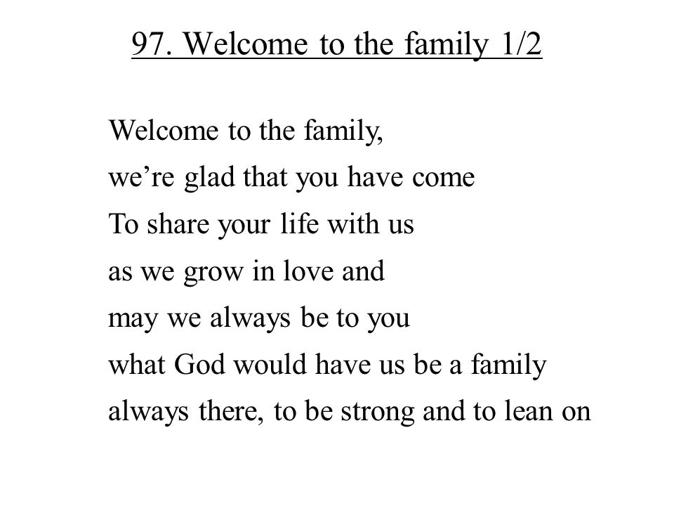 97. Welcome to the family 1/2 Welcome to the family,