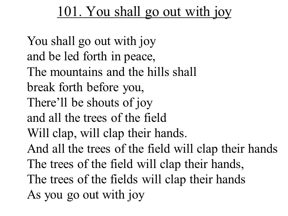 101. You shall go out with joy