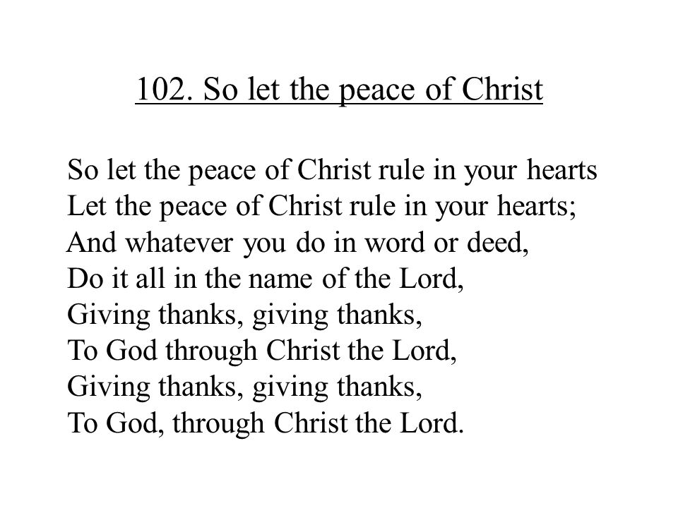 102. So let the peace of Christ