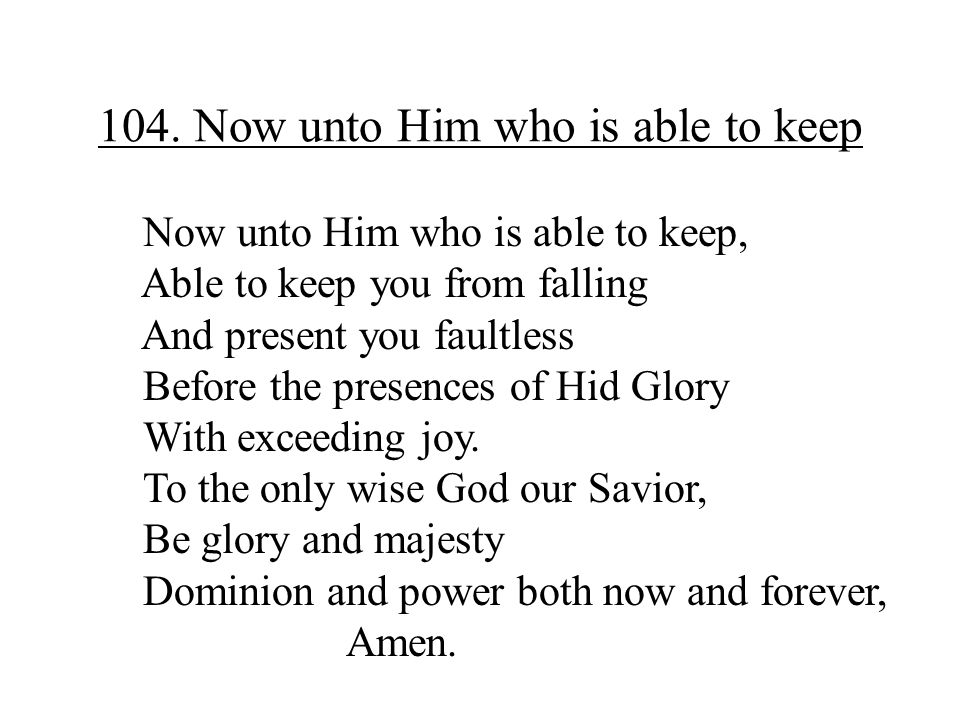104. Now unto Him who is able to keep