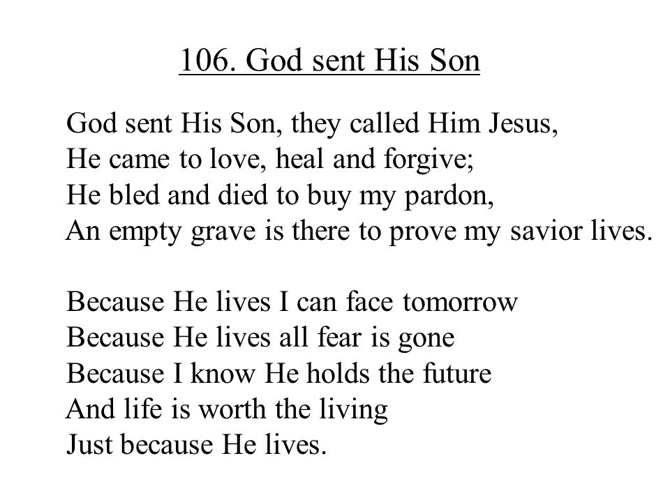 106. God sent His Son God sent His Son, they called Him Jesus,