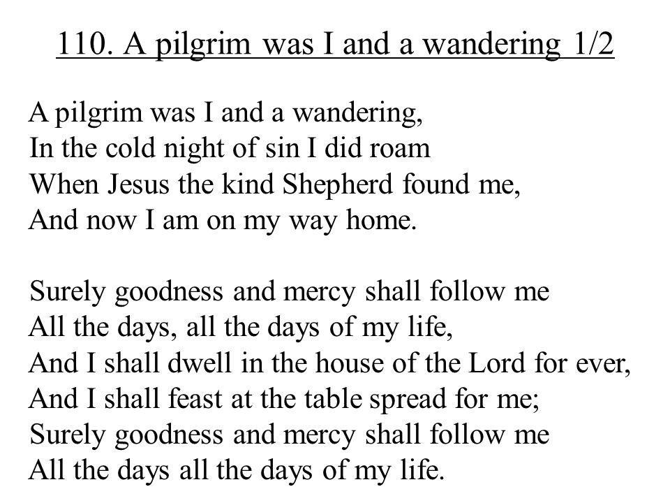 110. A pilgrim was I and a wandering 1/2