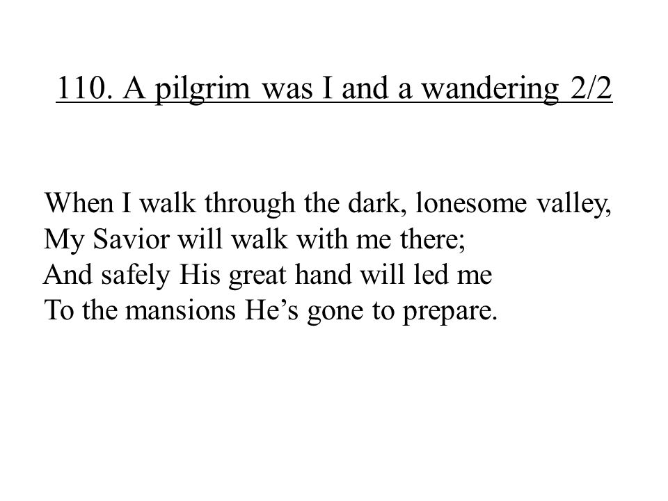 110. A pilgrim was I and a wandering 2/2