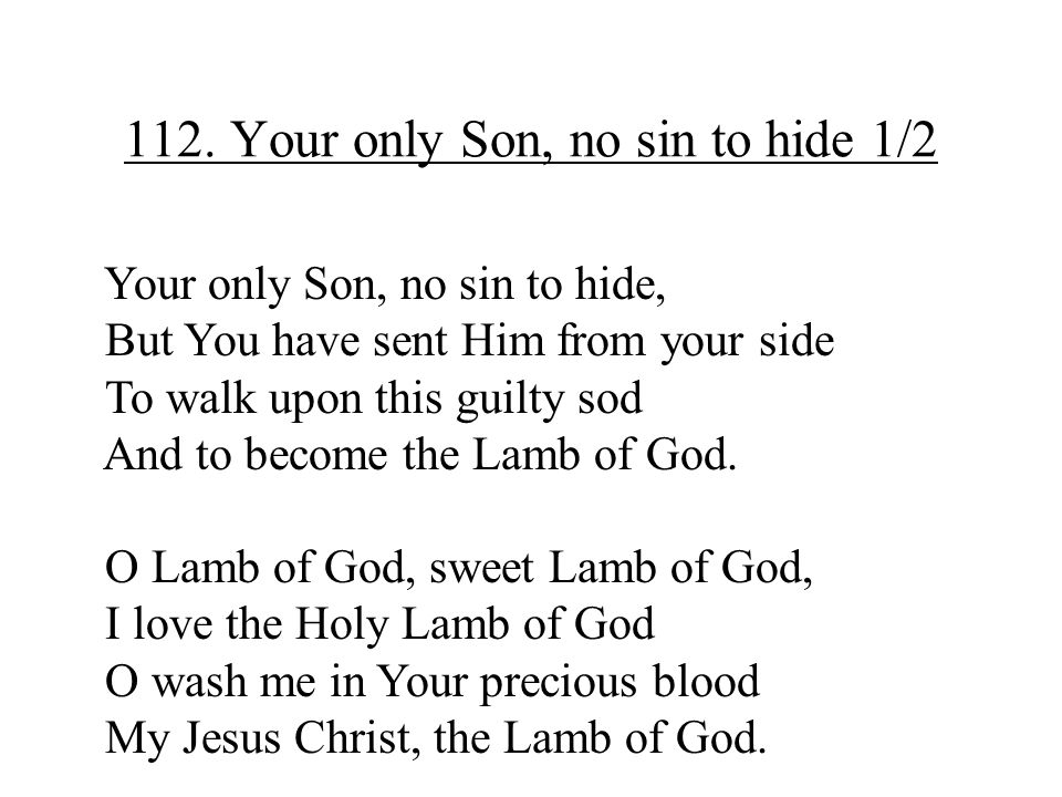 112. Your only Son, no sin to hide 1/2