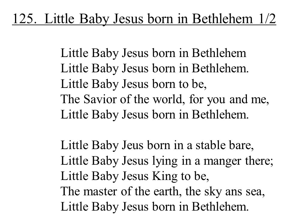 125. Little Baby Jesus born in Bethlehem 1/2