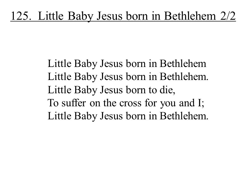 125. Little Baby Jesus born in Bethlehem 2/2