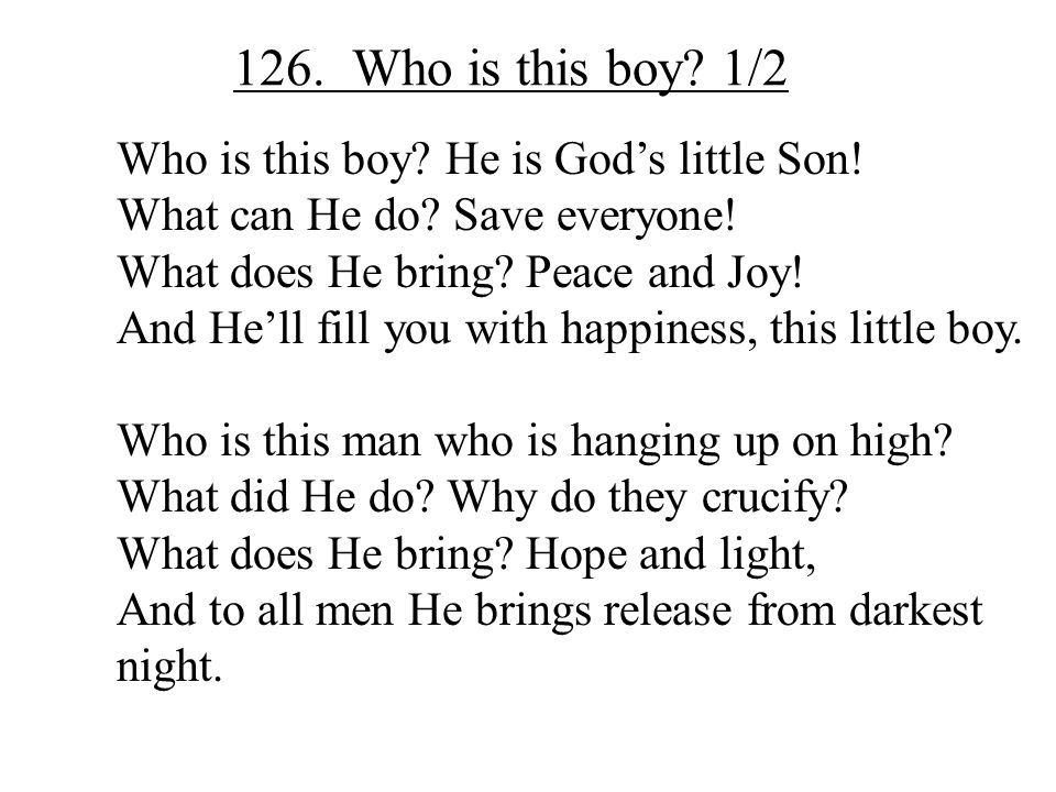 126. Who is this boy 1/2 Who is this boy He is God's little Son!