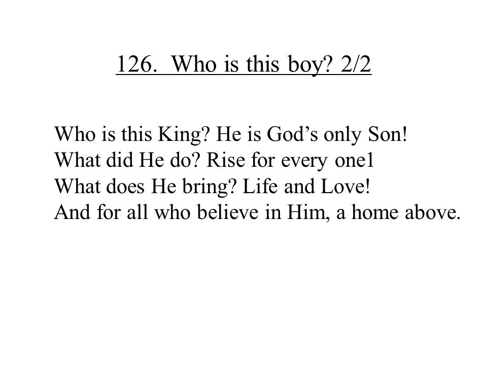 126. Who is this boy 2/2 Who is this King He is God's only Son!