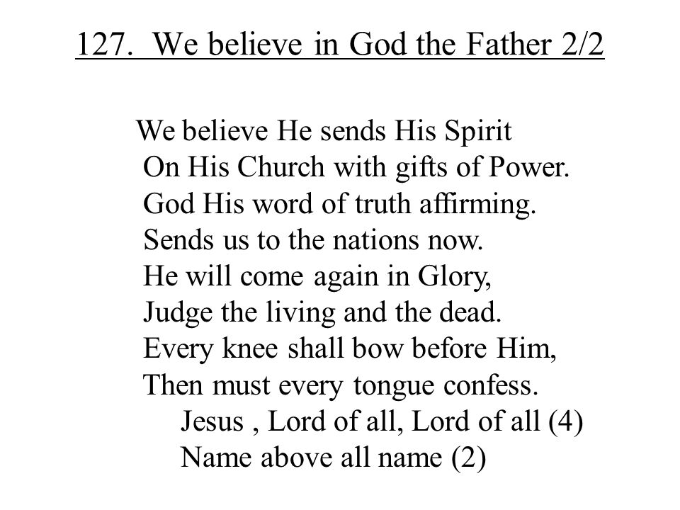 127. We believe in God the Father 2/2