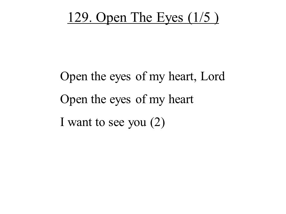 129. Open The Eyes (1/5 ) Open the eyes of my heart, Lord
