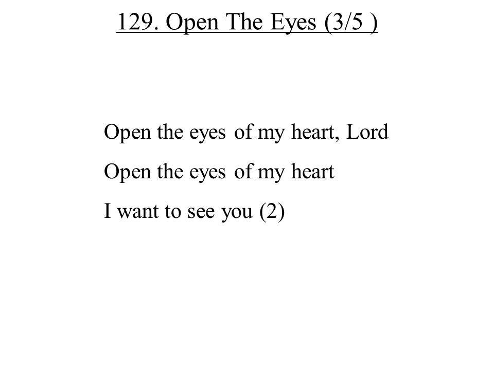 129. Open The Eyes (3/5 ) Open the eyes of my heart, Lord