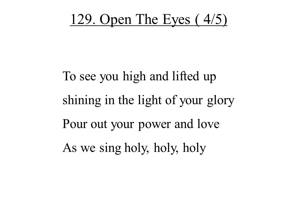 129. Open The Eyes ( 4/5) To see you high and lifted up